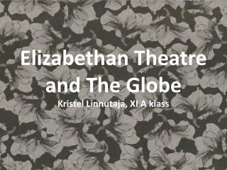 Elizabethan Theatre and The Globe