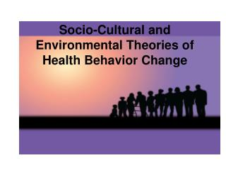 Socio-Cultural and Environmental Theories of Health Behavior Change