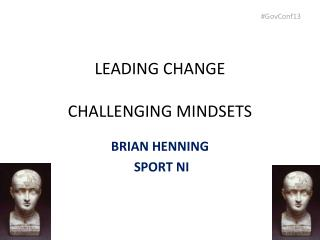 LEADING CHANGE CHALLENGING MINDSETS