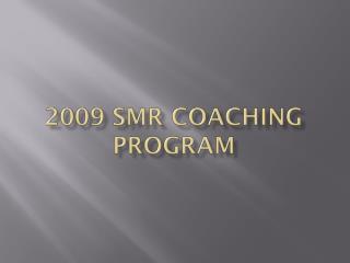 2009 SMR Coaching Program