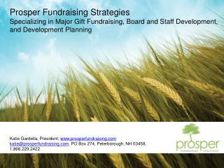 Katie Gardella, President, prosperfundraising katieprosperfundraising, PO Box 274, Peterborough, NH 03458, 1.866.229.242