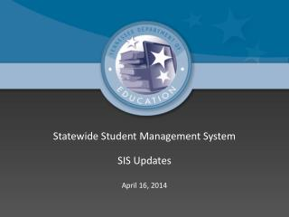 Statewide Student Management System SIS Updates April 16, 2014