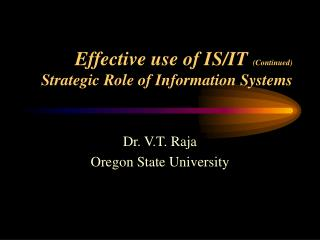 Effective use of IS/IT  (Continued) Strategic Role of Information Systems