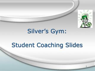 Silver's Gym: Student Coaching Slides