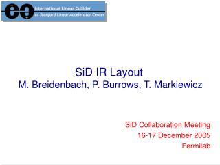 SiD IR Layout  M. Breidenbach, P. Burrows, T. Markiewicz