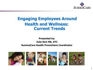 Presented by: Julie Sich MS, ATC SummaCare Health Promotions Coordinator