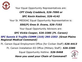 Your Equal Opportunity Representatives are: CPT Cindy Craddock, 526-7090 or