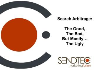 Search Arbitrage: The Good, The Bad, But Mostly… The Ugly