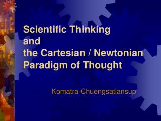 Scientific Thinking  and  the Cartesian / Newtonian Paradigm of Thought