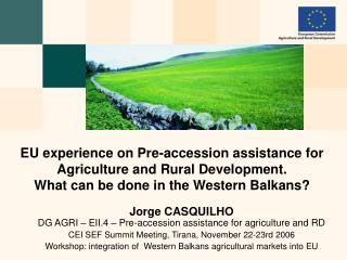 Jorge CASQUILHO DG AGRI � EII.4 � Pre-accession assistance for agriculture and RD