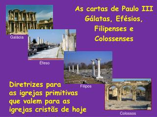 As cartas de Paulo III G latas, Ef sios,  Filipenses e Colossenses