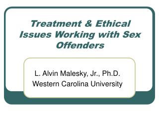 Treatment & Ethical Issues Working with Sex Offenders