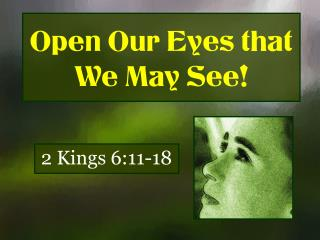 Open Our Eyes that We May See!