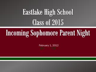 Eastlake High School Class of 2015 Incoming Sophomore Parent Night