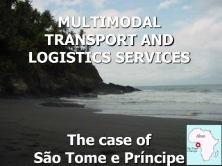 MULTIMODAL TRANSPORT AND LOGISTICS SERVICES The case of  São Tome e Príncipe