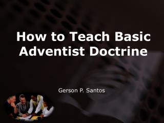 How to Teach Basic Adventist Doctrine