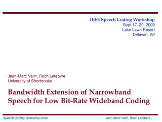 IEEE Speech Coding Workshop Sept 17–20, 2000 Lake Lawn Resort Delavan, WI