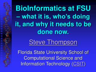 BioInformatics at FSU   what it is, who s doing it, and why it needs to be done now.