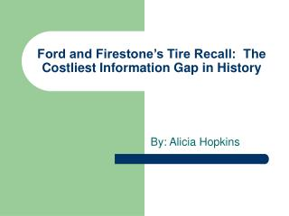Ford and Firestone s Tire Recall:  The Costliest Information Gap in History