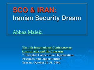 SCO & IRAN: Iranian Security Dream Abbas Maleki