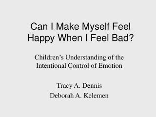 Can I Make Myself Feel Happy When I Feel Bad?