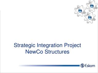 Strategic Integration Project NewCo Structures