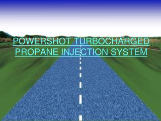 POWERSHOT TURBOCHARGED PROPANE INJECTION SYSTEM