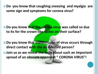 Do   you  know that coughing sneezing  and  myalgia   are some sign and symptoms for corona virus?