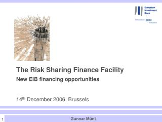 The Risk Sharing Finance Facility  New EIB financing opportunities 14 th  December 2006, Brussels