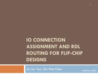 IO Connection Assignment and RDL Routing for Flip-Chip Designs