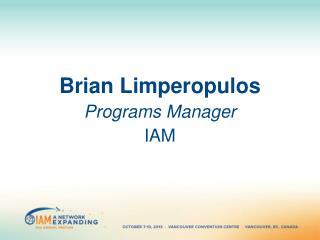 Brian Limperopulos Programs Manager IAM