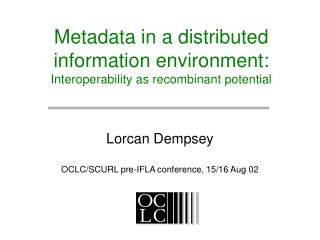 Metadata in a distributed information environment: Interoperability as recombinant potential