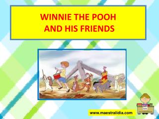 WINNIE THE POOH  AND HIS FRIENDS