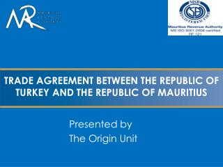 TRADE AGREEMENT BETWEEN THE REPUBLIC OF TURKEY AND THE REPUBLIC OF MAURITIUS