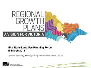 MAV Rural Land Use Planning Forum 15 March 2013