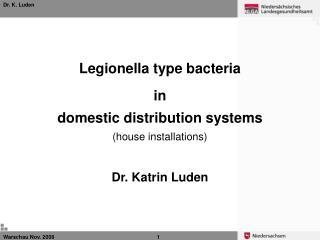Legionella type bacteria in domestic distribution systems (house installations) Dr. Katrin Luden