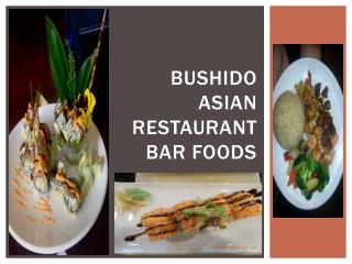 Bushido Asian Restaurant Bar Foods