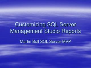 Customizing SQL Server Management Studio Reports