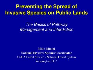 Mike Ielmini National Invasive Species Coordinator USDA Forest Service - National Forest System