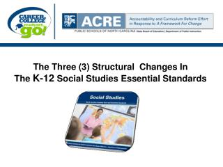 The Three (3) Structural  Changes In   The  K-12  Social Studies Essential  Standards