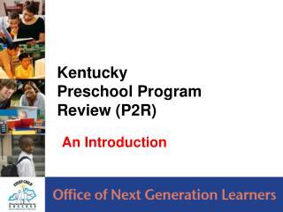 Kentucky  Preschool Program Review (P2R)