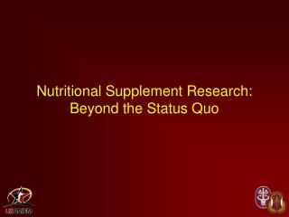 Nutritional Supplement Research:  Beyond the Status Quo