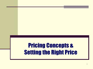 Pricing Concepts &  Setting the Right Price