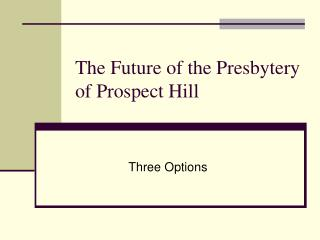 The Future of the Presbytery of Prospect Hill