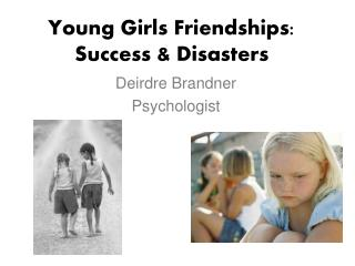 Young Girls Friendships: Success  Disasters