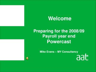 Preparing for the 2008/09  Payroll year end Powercast Mike Evans – MY Consultancy