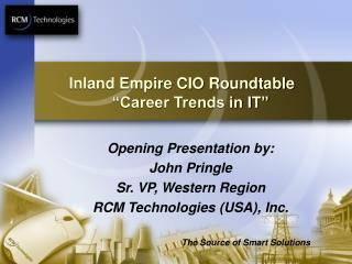"Inland Empire CIO Roundtable      ""Career Trends in IT"""