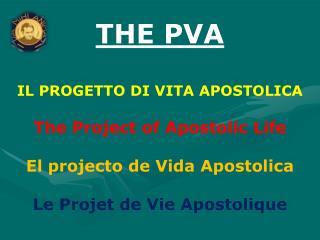 THE PVA IL  PROGETTO DI VITA APOSTOLICA The  Project of  Apostolic Life