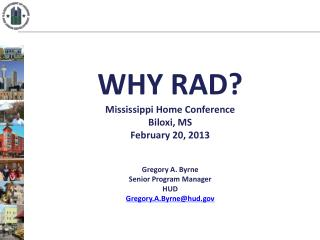 WHY  RAD? Mississippi  Home Conference Biloxi, MS February 20, 2013 Gregory A. Byrne