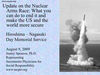 Hiroshima – Nagasaki Day Memorial Service August 9, 2009 Jimmy Spearow, Ph.D.  Representing